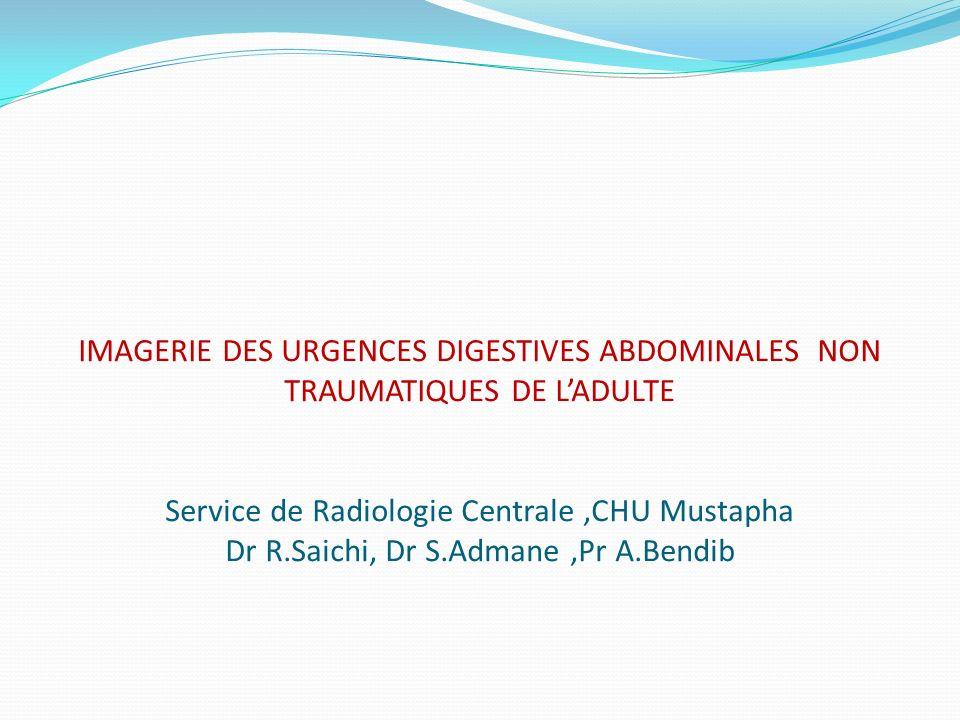 IMAGERIE DES URGENCES DIGESTIVES ABDOMINALES NON TRAUMATIQUES DE L'ADULTE Service de Radiologie Centrale ,CHU Mustapha Dr R.Saichi, Dr S.Admane ,Pr A.Bendib