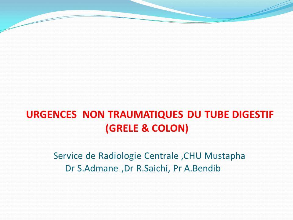 URGENCES NON TRAUMATIQUES DU TUBE DIGESTIF (GRELE & COLON) Service de Radiologie Centrale ,CHU Mustapha Dr S.Admane ,Dr R.Saichi, Pr A.Bendib