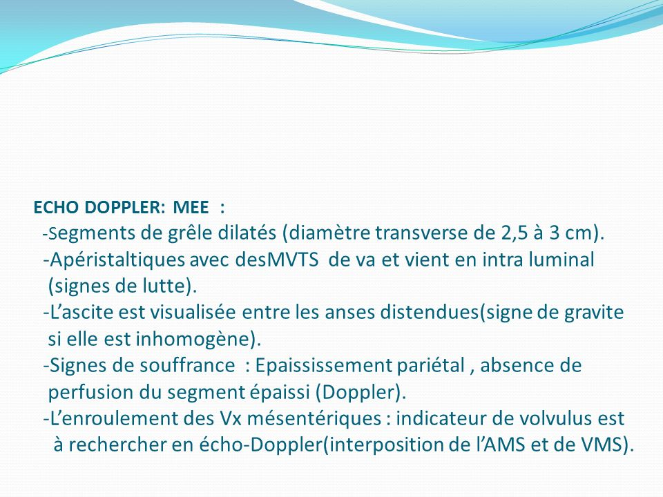 ECHO DOPPLER: MEE : -Segments de grêle dilatés (diamètre transverse de 2,5 à 3 cm).