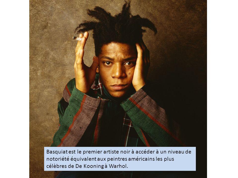 Basquiat est le premier artiste noir à accéder à un niveau de notoriété équivalent aux peintres américains les plus célèbres de De Kooning à Warhol.