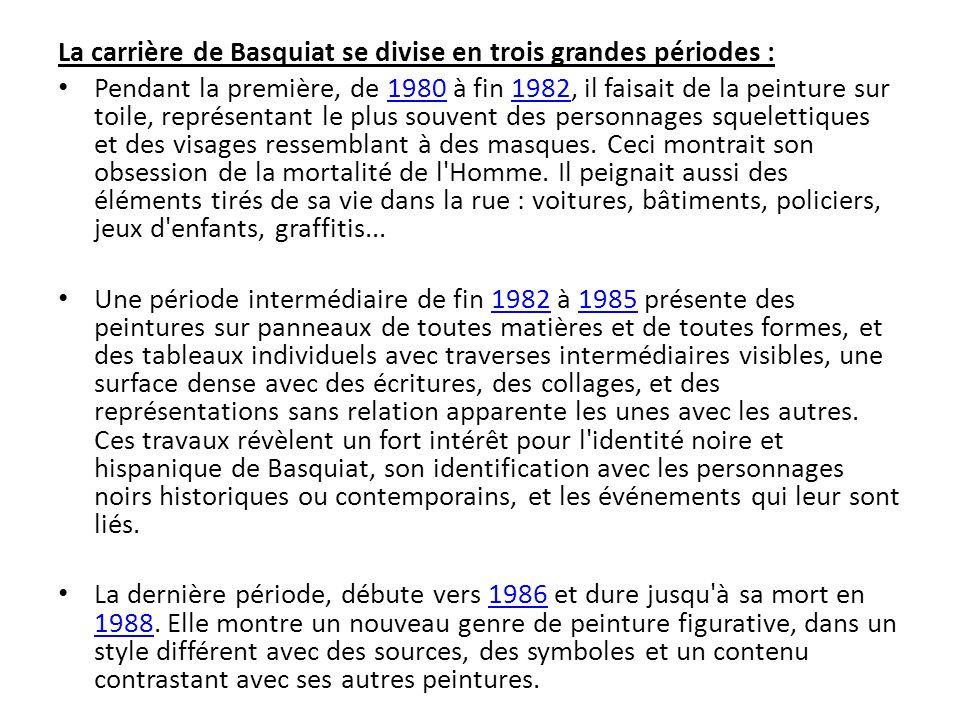 La carrière de Basquiat se divise en trois grandes périodes :