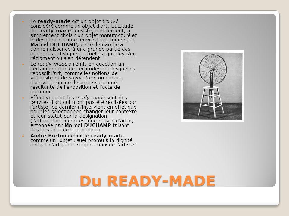 Le ready-made est un objet trouvé considéré comme un objet d art