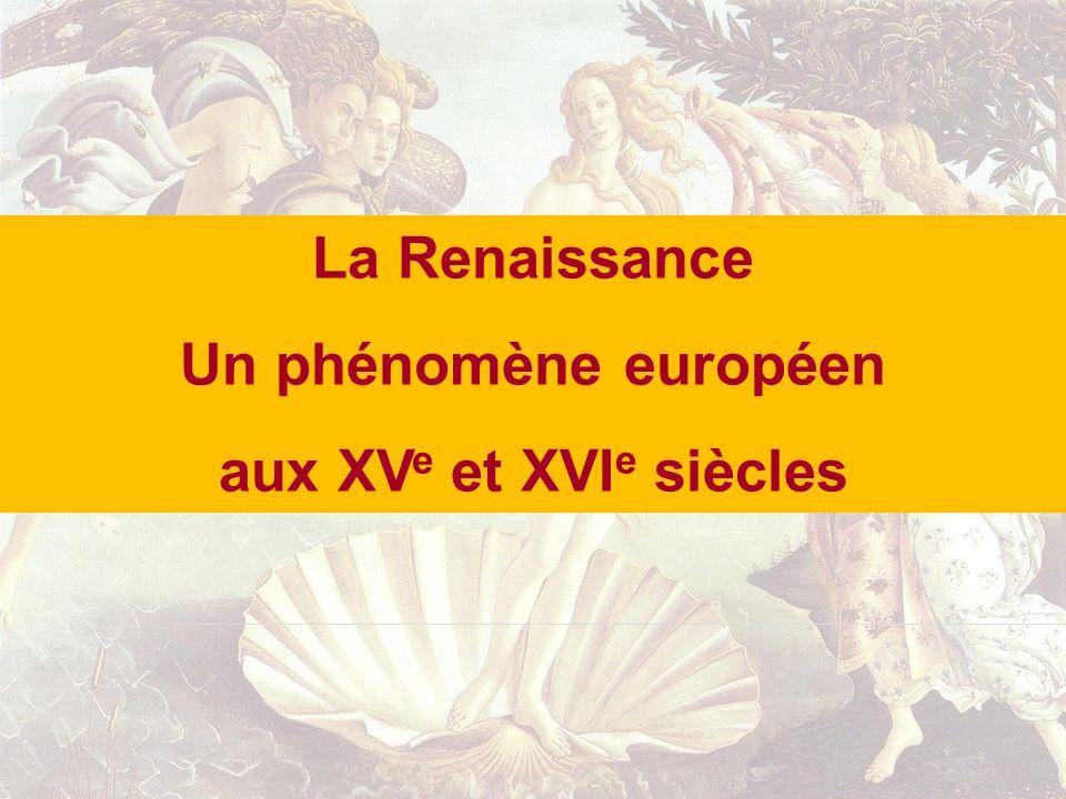 La Renaissance Un phénomène européen aux XVe et XVIe siècles