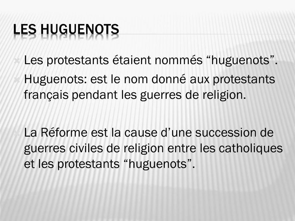 Les Huguenots Les protestants étaient nommés huguenots .