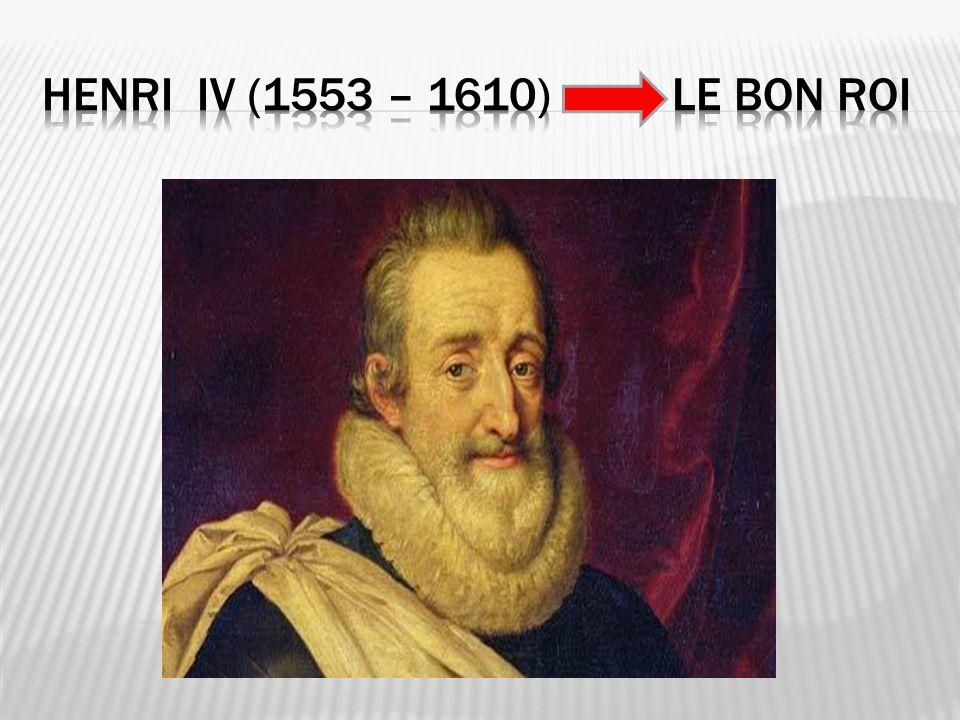 Henri IV (1553 – 1610) le bon roi