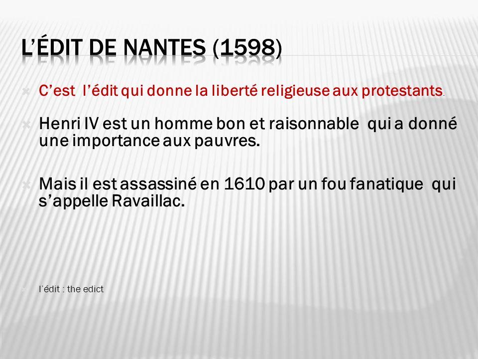 l'édit de Nantes (1598) C'est l'édit qui donne la liberté religieuse aux protestants.