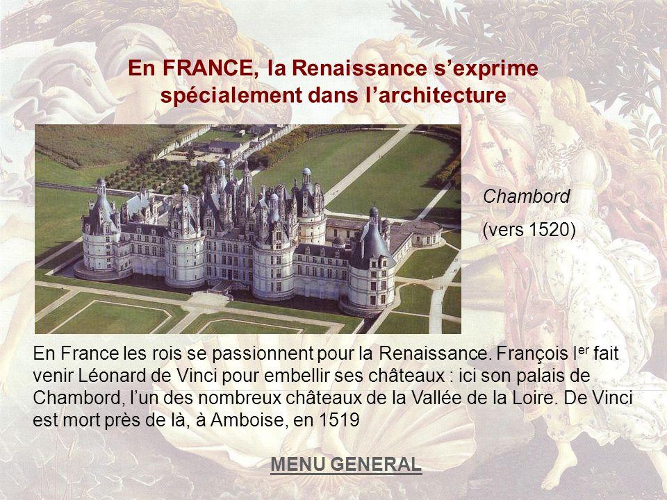 En FRANCE, la Renaissance s'exprime spécialement dans l'architecture