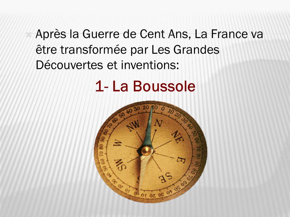 Après la Guerre de Cent Ans, La France va être transformée par Les Grandes Découvertes et inventions: