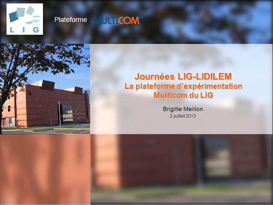 Journées LIG-LIDILEM La plateforme d'expérimentation Multicom du LIG