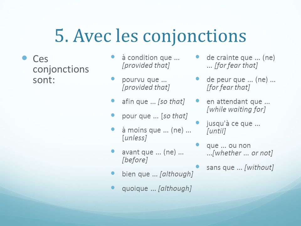 5. Avec les conjonctions Ces conjonctions sont: