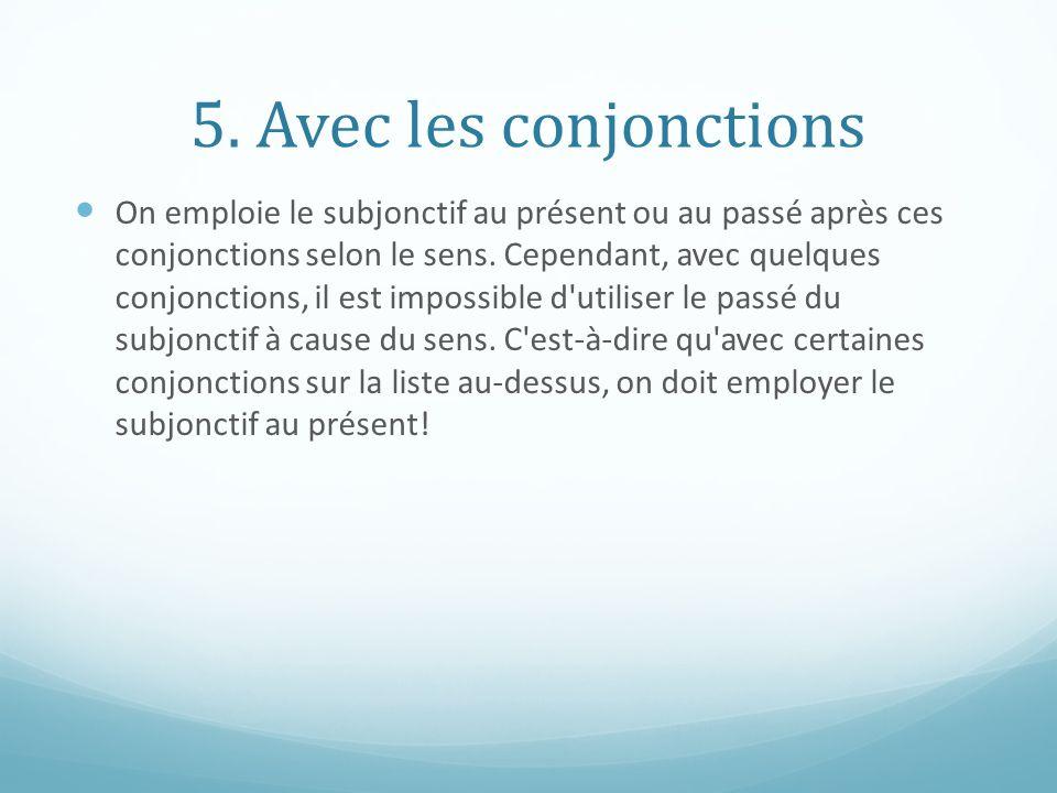 5. Avec les conjonctions