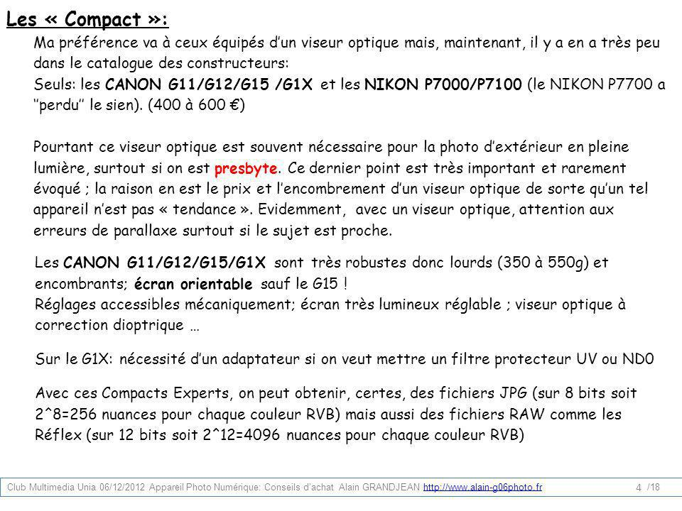Les « Compact »: Ma préférence va à ceux équipés d'un viseur optique mais, maintenant, il y a en a très peu dans le catalogue des constructeurs: