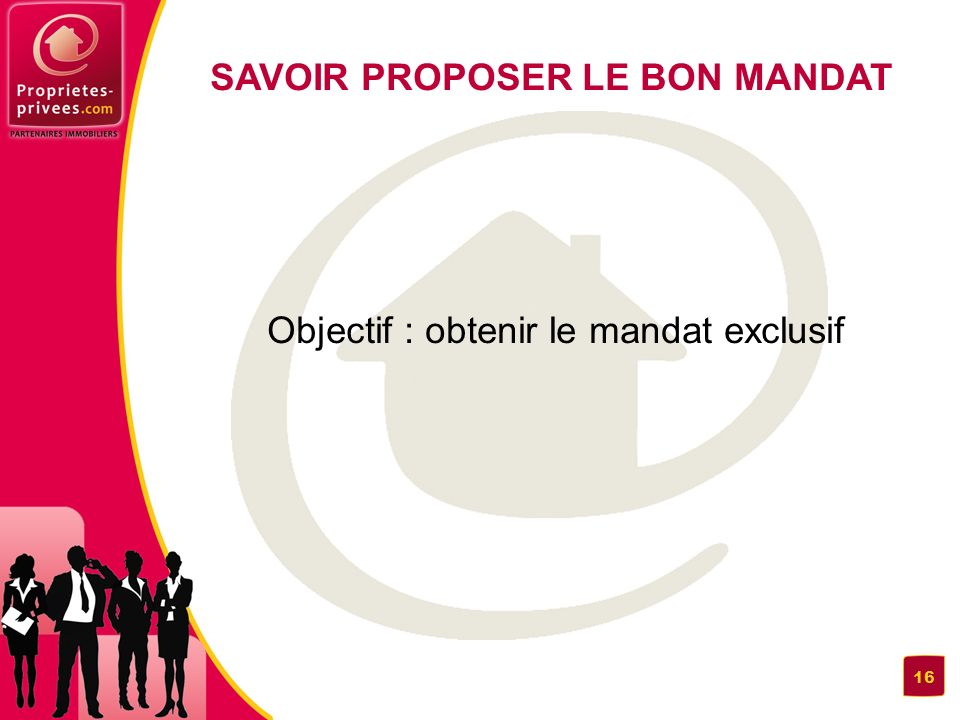 Objectif : obtenir le mandat exclusif