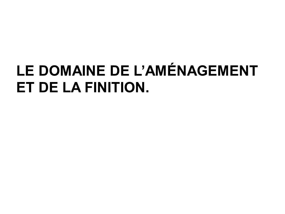 LE DOMAINE DE L'AMÉNAGEMENT ET DE LA FINITION.