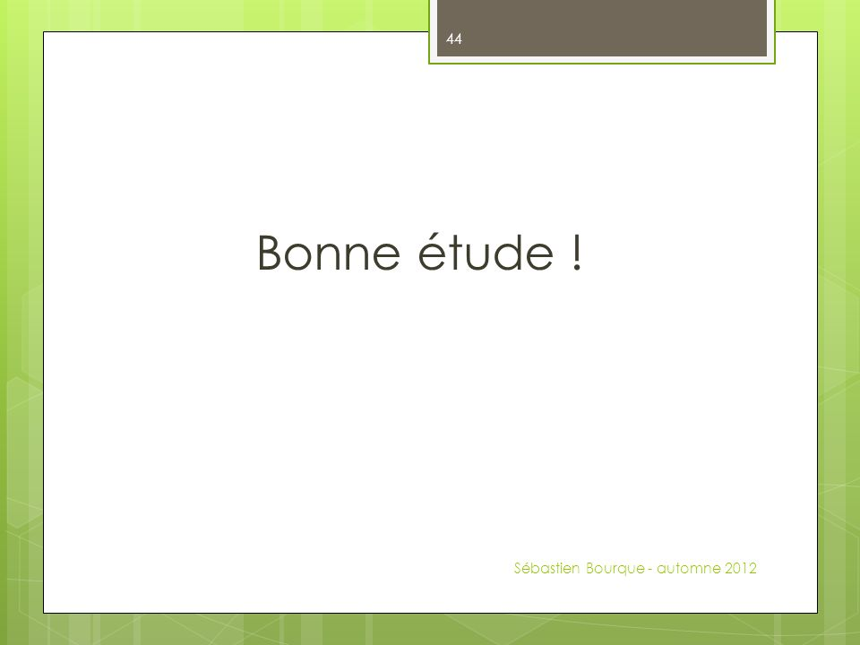 Bonne étude ! Sébastien Bourque - automne 2012