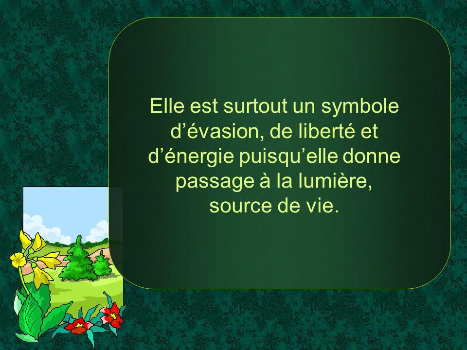 Elle est surtout un symbole d'évasion, de liberté et d'énergie puisqu'elle donne passage à la lumière, source de vie.