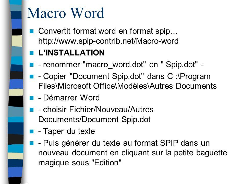 Macro Word Convertit format word en format spip… http://www.spip-contrib.net/Macro-word. L'INSTALLATION.