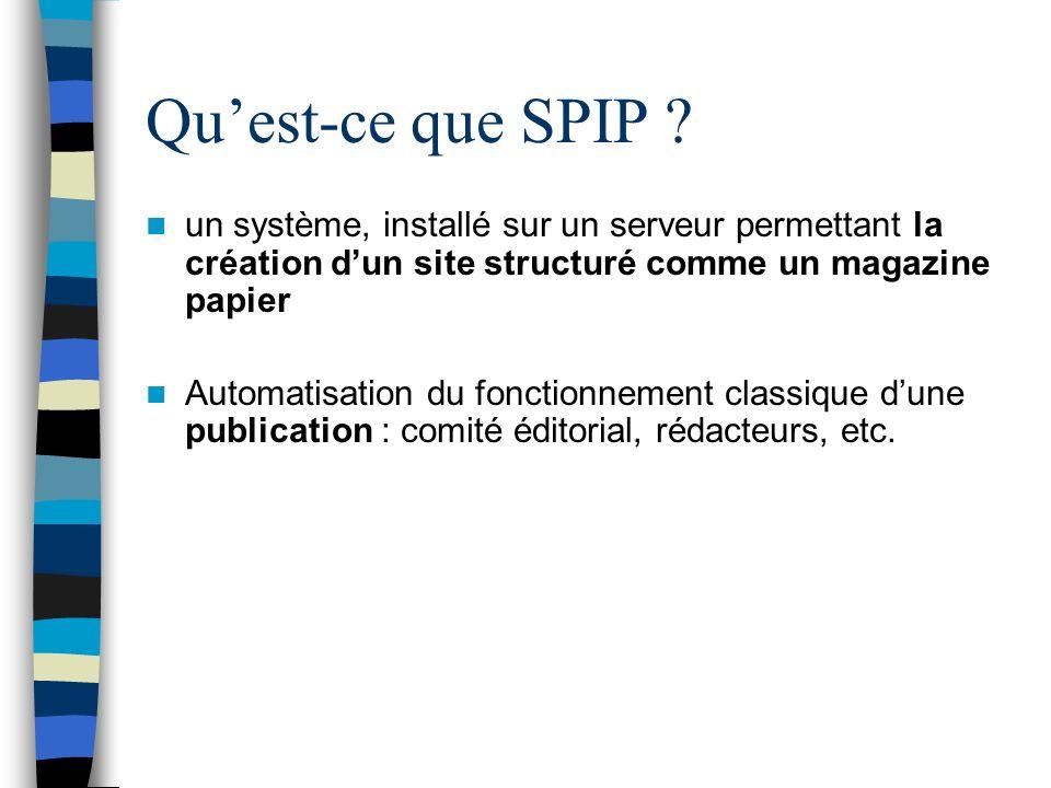 Qu'est-ce que SPIP un système, installé sur un serveur permettant la création d'un site structuré comme un magazine papier.