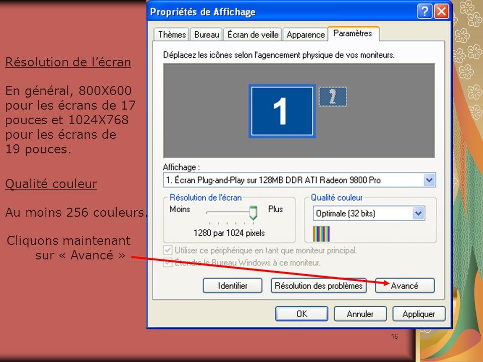 Résolution de l'écran En général, 800X600. pour les écrans de 17. pouces et 1024X768. pour les écrans de.