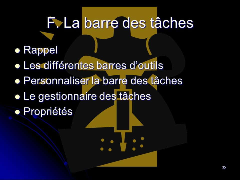 F. La barre des tâches Rappel Les différentes barres d'outils