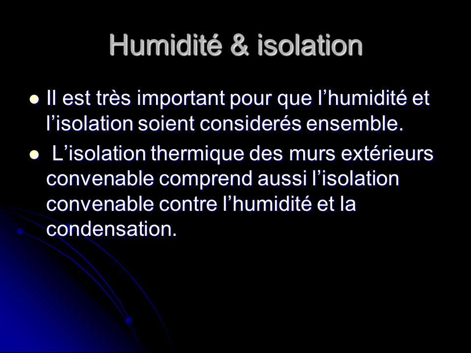Humidité & isolation Il est très important pour que l'humidité et l'isolation soient considerés ensemble.