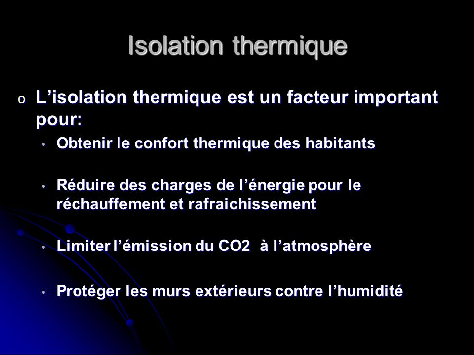 Isolation thermique L'isolation thermique est un facteur important pour: Obtenir le confort thermique des habitants.