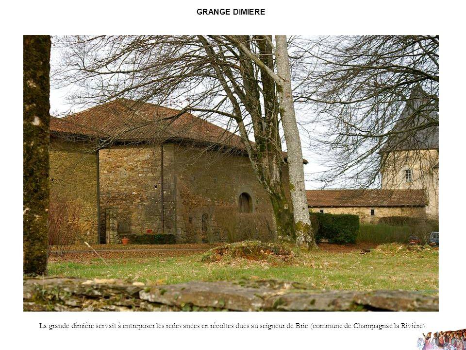 GRANGE DIMIERE La grande dîmière servait à entreposer les redevances en récoltes dues au seigneur de Brie (commune de Champagnac la Rivière)