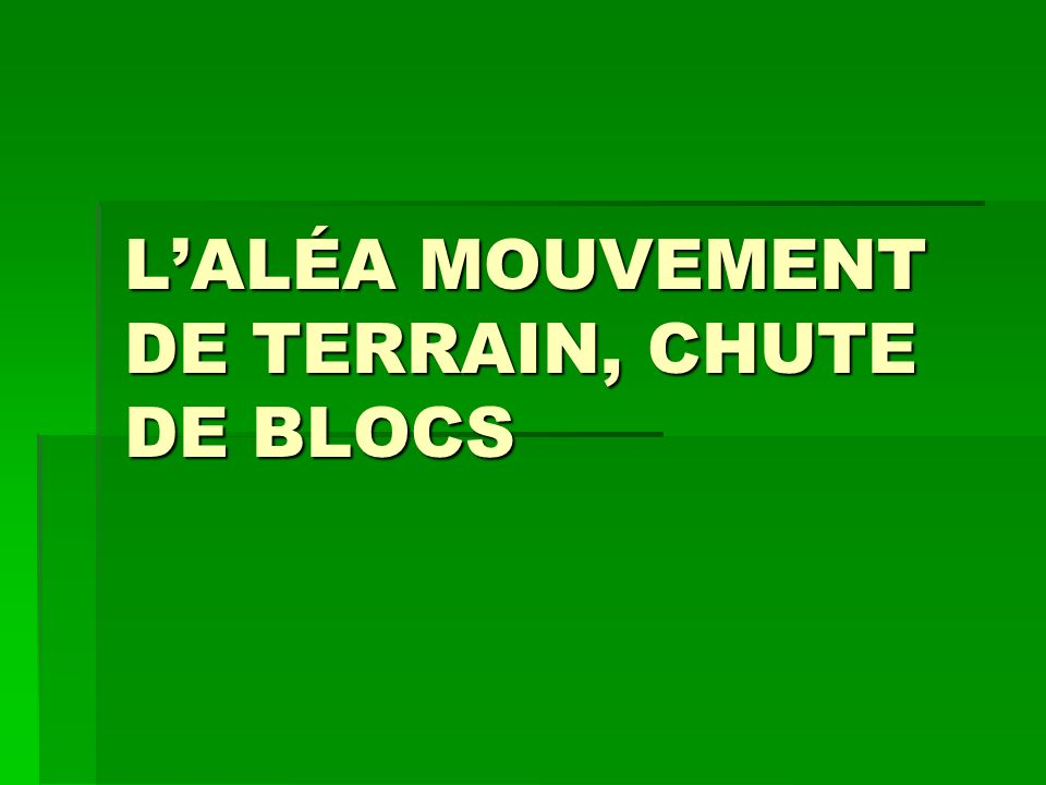 L'ALÉA MOUVEMENT DE TERRAIN, CHUTE DE BLOCS