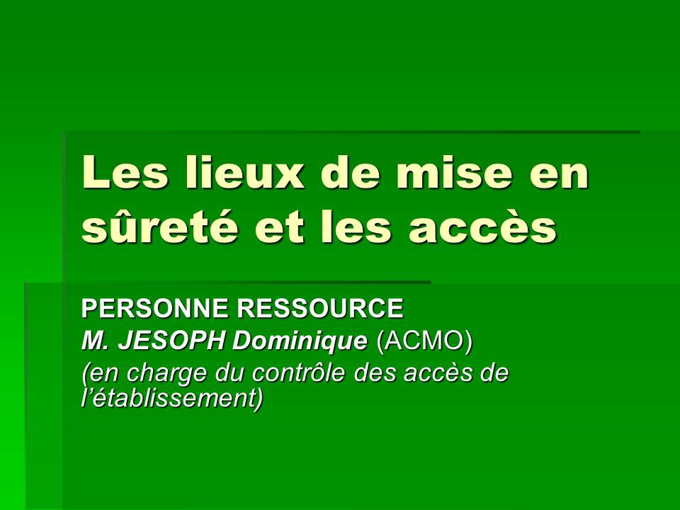Les lieux de mise en sûreté et les accès