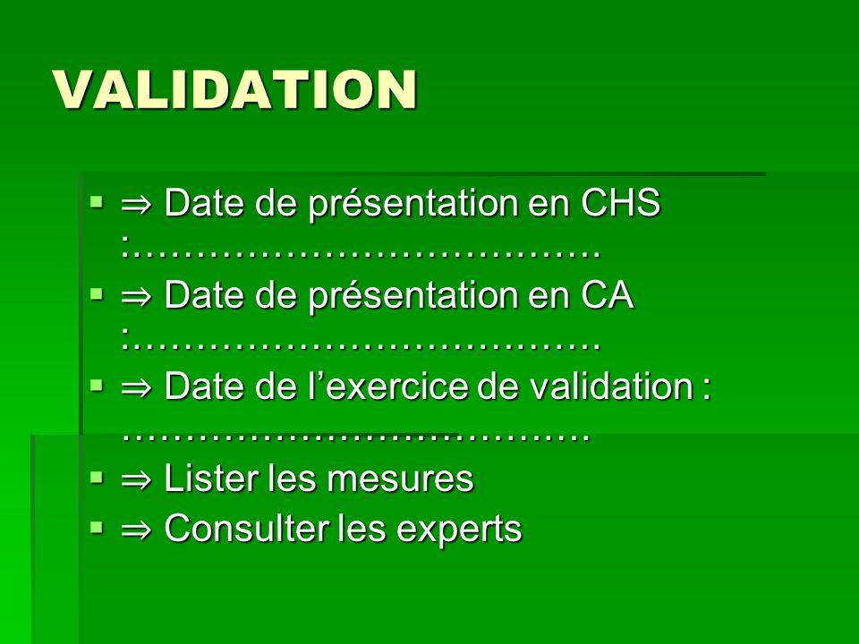 VALIDATION ⇒ Date de présentation en CHS :……………………………….
