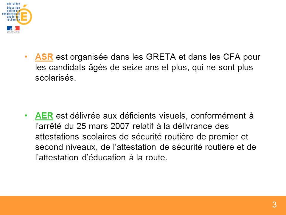 ASR est organisée dans les GRETA et dans les CFA pour les candidats âgés de seize ans et plus, qui ne sont plus scolarisés.
