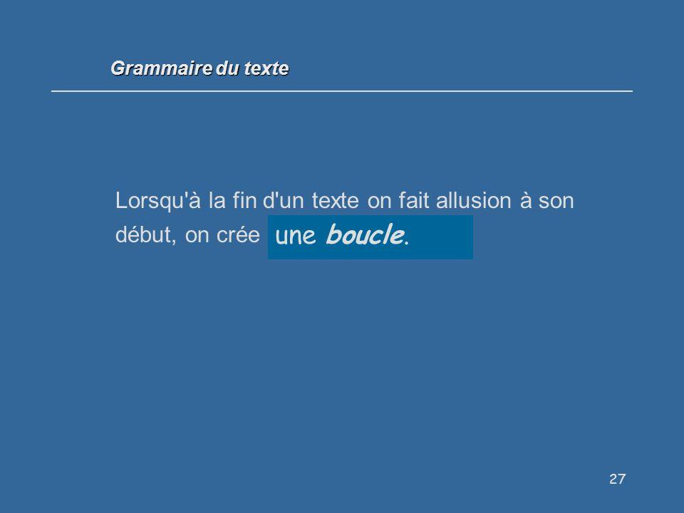 Grammaire du texte Lorsqu à la fin d un texte on fait allusion à son début, on crée ...