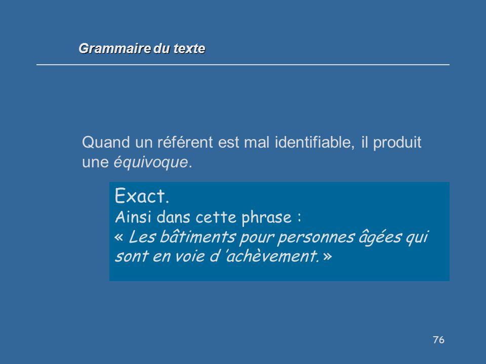 Grammaire du texte Quand un référent est mal identifiable, il produit une équivoque. V / F Exact.