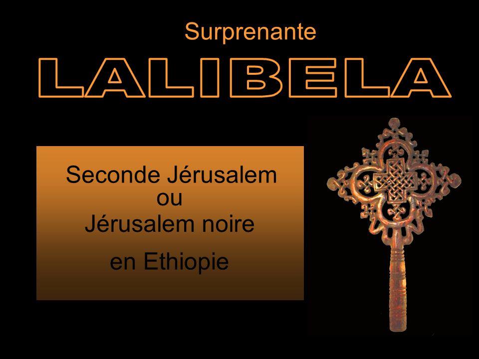 Surprenante LALIBELA Seconde Jérusalem ou Jérusalem noire en Ethiopie