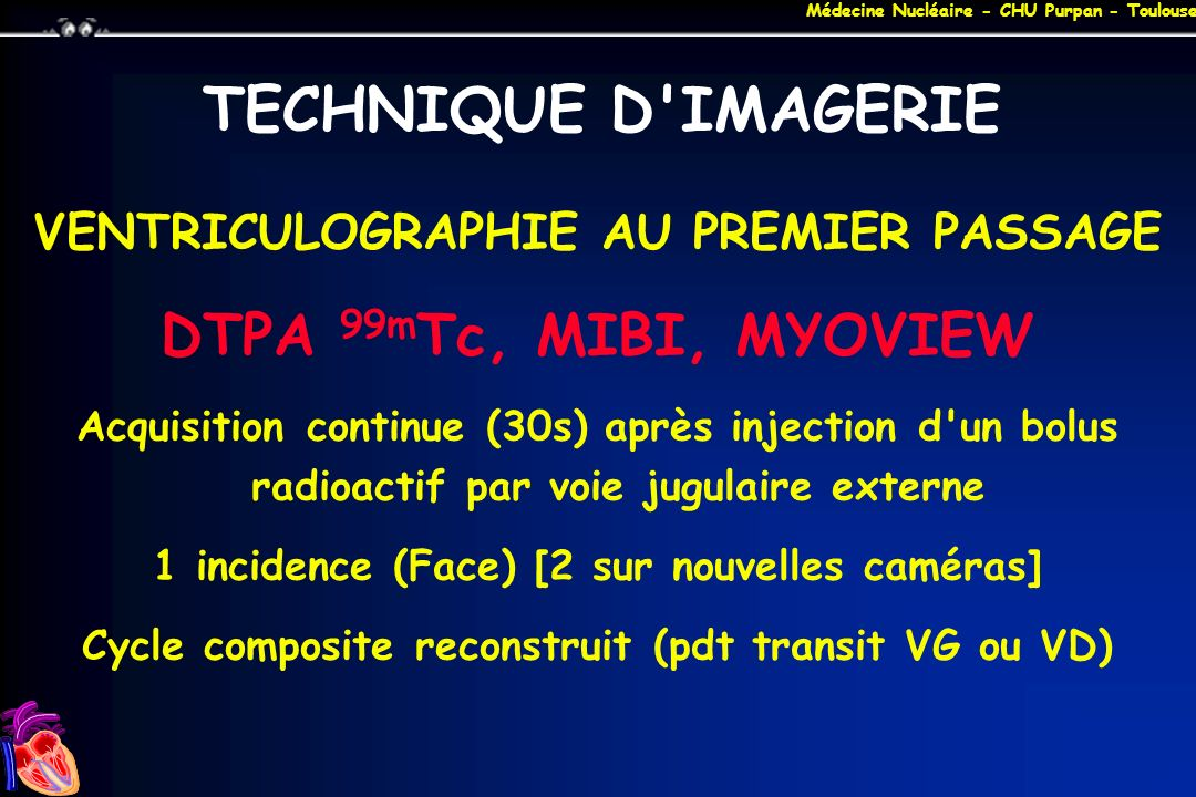 TECHNIQUE D IMAGERIE DTPA 99mTc, MIBI, MYOVIEW