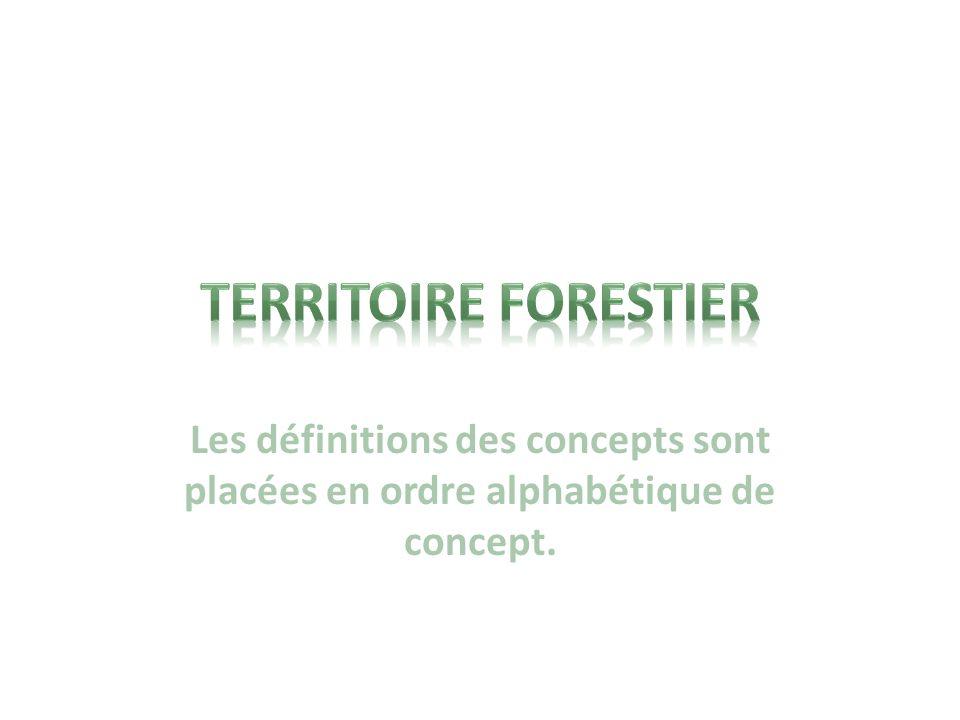 Territoire FORESTIER Les définitions des concepts sont placées en ordre alphabétique de concept.