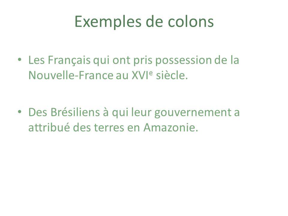 Exemples de colons Les Français qui ont pris possession de la Nouvelle-France au XVIe siècle.