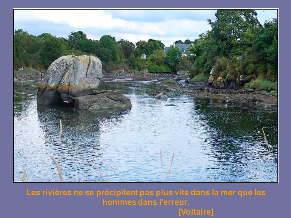 Les rivières ne se précipitent pas plus vite dans la mer que les