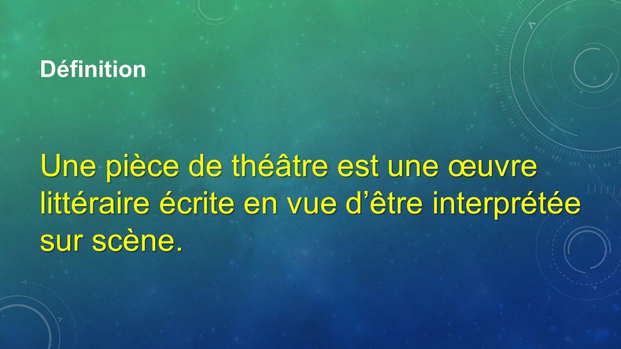 Définition Une pièce de théâtre est une œuvre littéraire écrite en vue d'être interprétée sur scène.