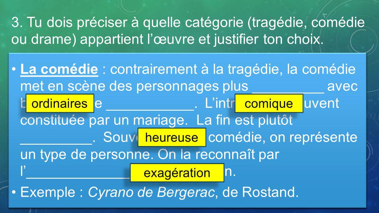 Exemple : Cyrano de Bergerac, de Rostand.