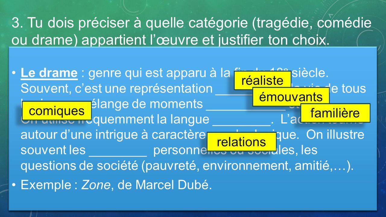 3. Tu dois préciser à quelle catégorie (tragédie, comédie ou drame) appartient l'œuvre et justifier ton choix.