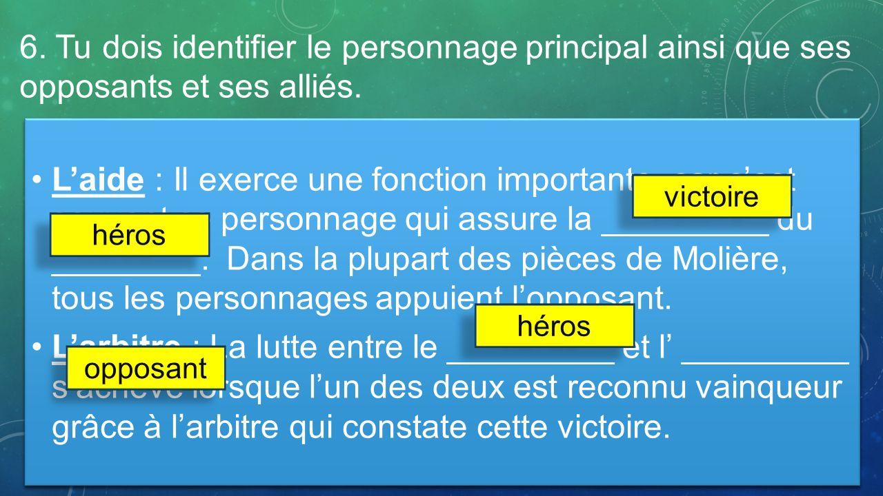 6. Tu dois identifier le personnage principal ainsi que ses opposants et ses alliés.