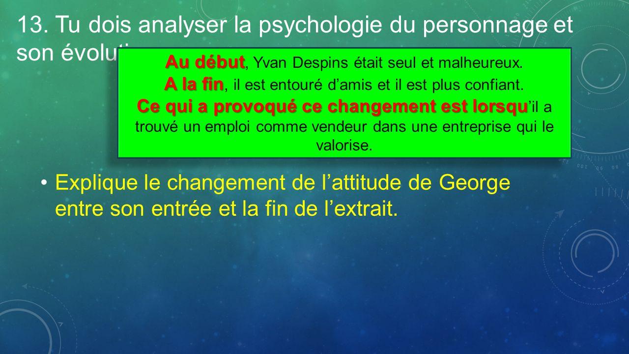 13. Tu dois analyser la psychologie du personnage et son évolution