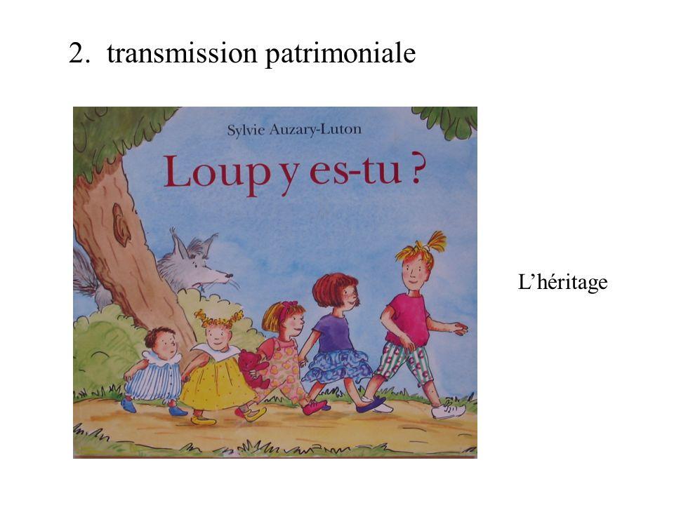 2. transmission patrimoniale