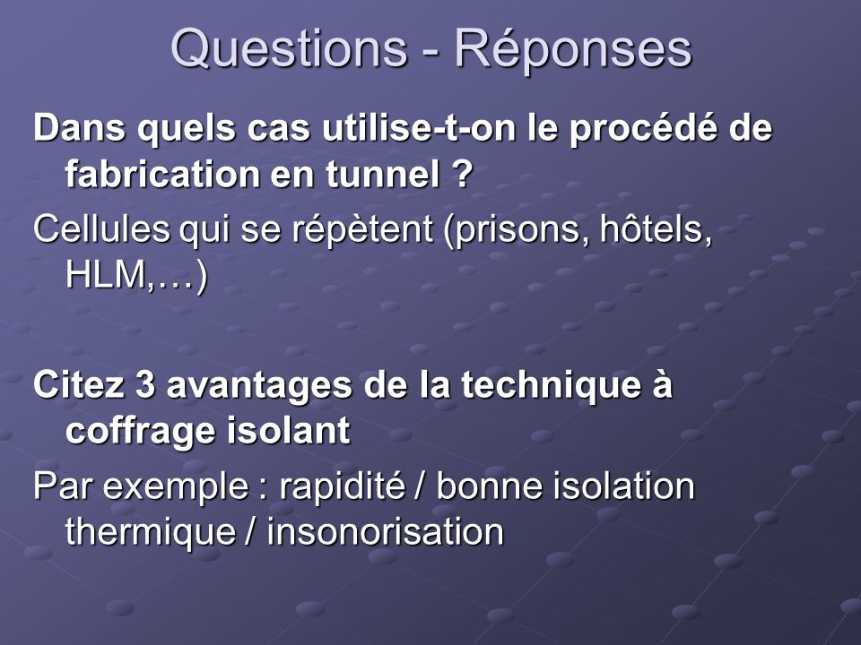 Questions - Réponses Dans quels cas utilise-t-on le procédé de fabrication en tunnel Cellules qui se répètent (prisons, hôtels, HLM,…)