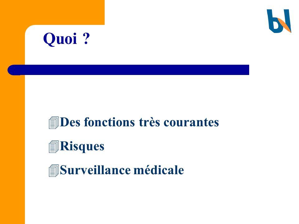 Quoi Des fonctions très courantes Risques Surveillance médicale