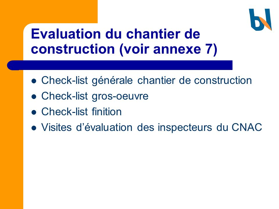 Evaluation du chantier de construction (voir annexe 7)