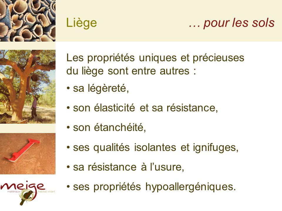 Liège … pour les sols. Les propriétés uniques et précieuses du liège sont entre autres : sa légèreté,