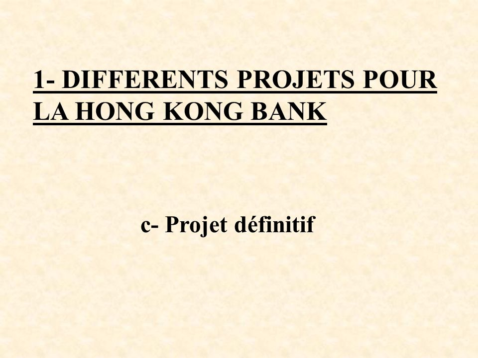 1- DIFFERENTS PROJETS POUR LA HONG KONG BANK