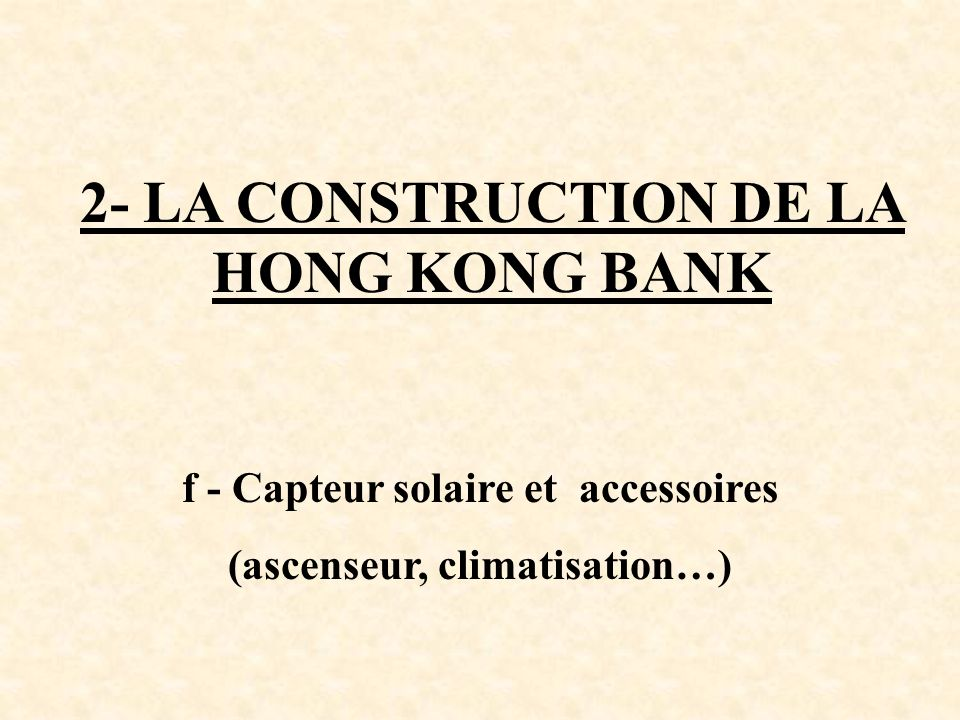 2- LA CONSTRUCTION DE LA HONG KONG BANK (ascenseur, climatisation…)